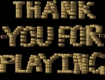 "Screenshot of ""Thank You For Playing"""